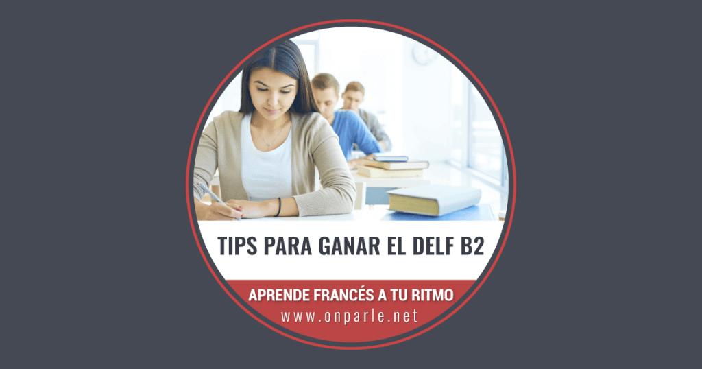 Tips para ganar el DELF B2